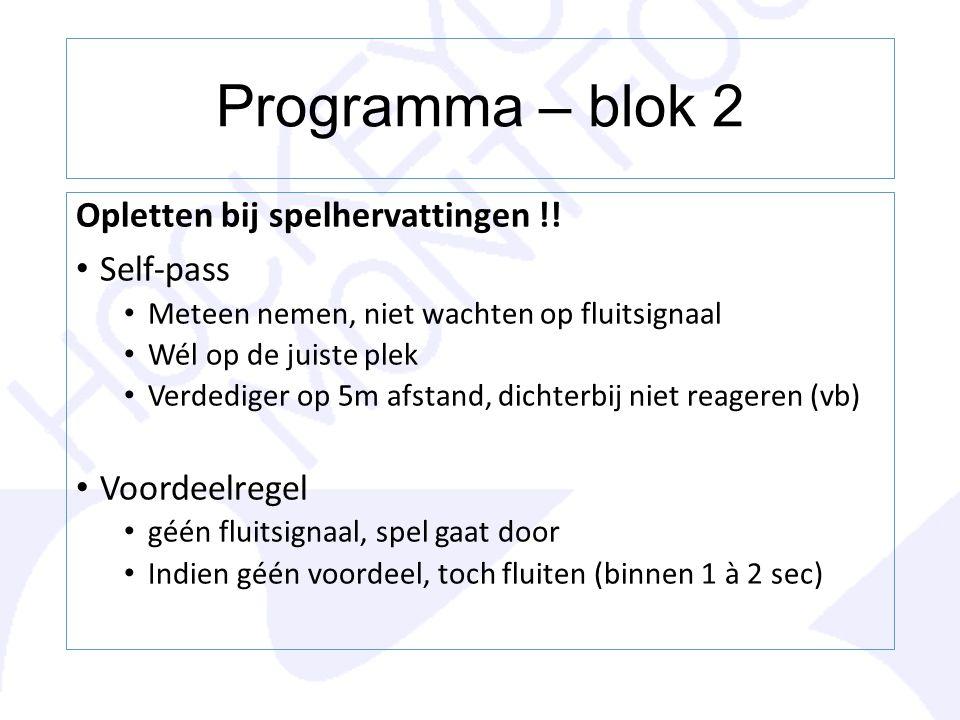 Programma – blok 2 Opletten bij spelhervattingen !! Self-pass