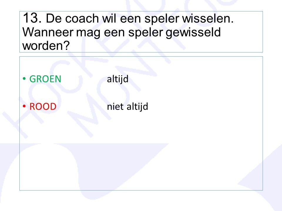 13. De coach wil een speler wisselen