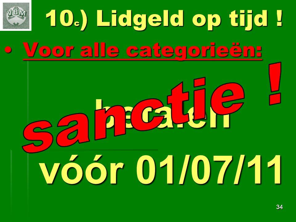 betalen vóór 01/07/11 10c) Lidgeld op tijd ! Voor alle categorieën: