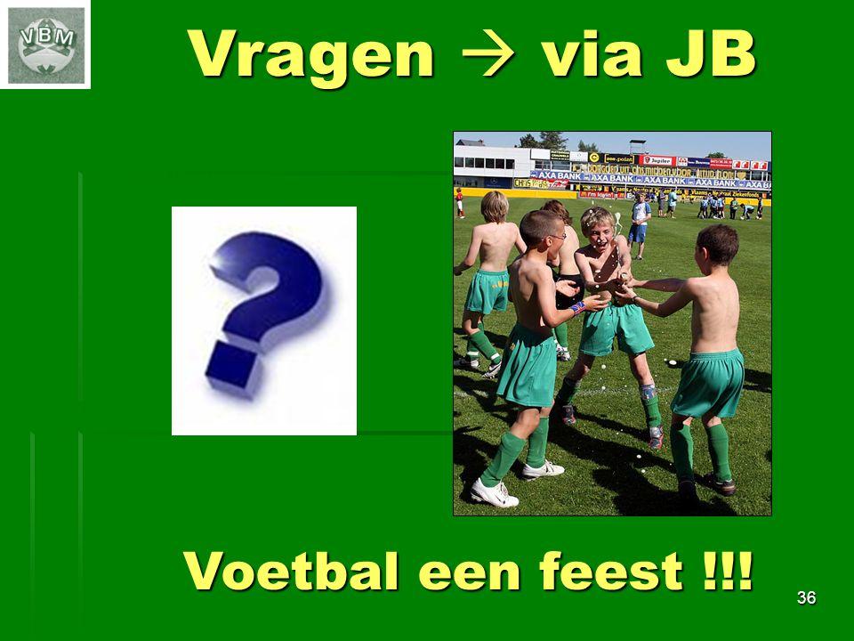 Vragen  via JB Voetbal een feest !!! 36 36
