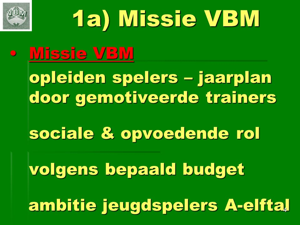 1a) Missie VBM Missie VBM ambitie jeugdspelers A-elftal