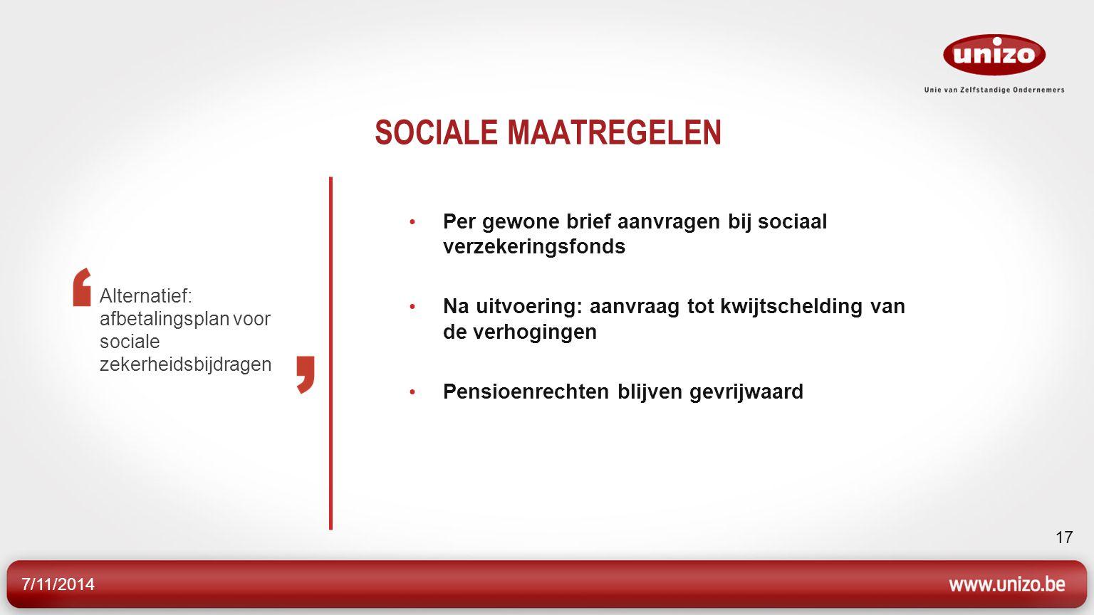 SOCIALE MAATREGELEN Per gewone brief aanvragen bij sociaal verzekeringsfonds. Na uitvoering: aanvraag tot kwijtschelding van de verhogingen.