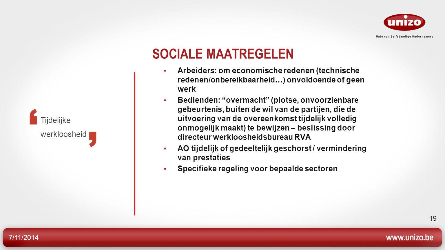 SOCIALE MAATREGELEN Arbeiders: om economische redenen (technische redenen/onbereikbaarheid…) onvoldoende of geen werk.