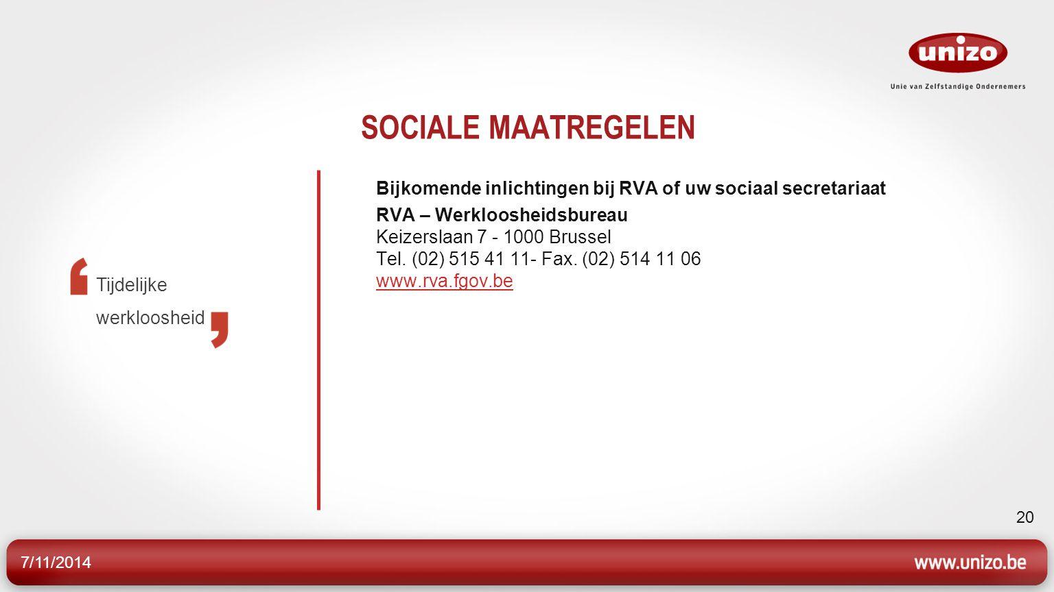 SOCIALE MAATREGELEN Bijkomende inlichtingen bij RVA of uw sociaal secretariaat.
