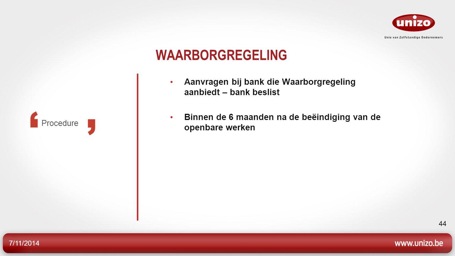 WAARBORGREGELING Aanvragen bij bank die Waarborgregeling aanbiedt – bank beslist. Binnen de 6 maanden na de beëindiging van de openbare werken.