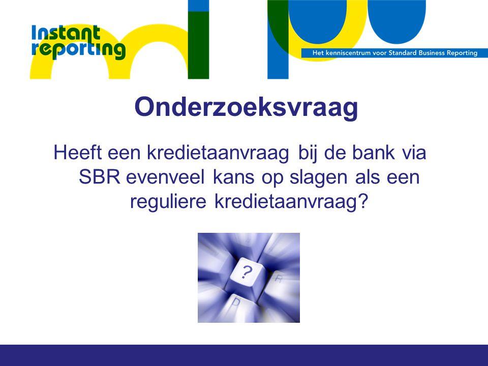 Onderzoeksvraag Heeft een kredietaanvraag bij de bank via SBR evenveel kans op slagen als een reguliere kredietaanvraag