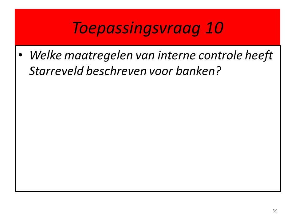 Toepassingsvraag 10 Welke maatregelen van interne controle heeft Starreveld beschreven voor banken