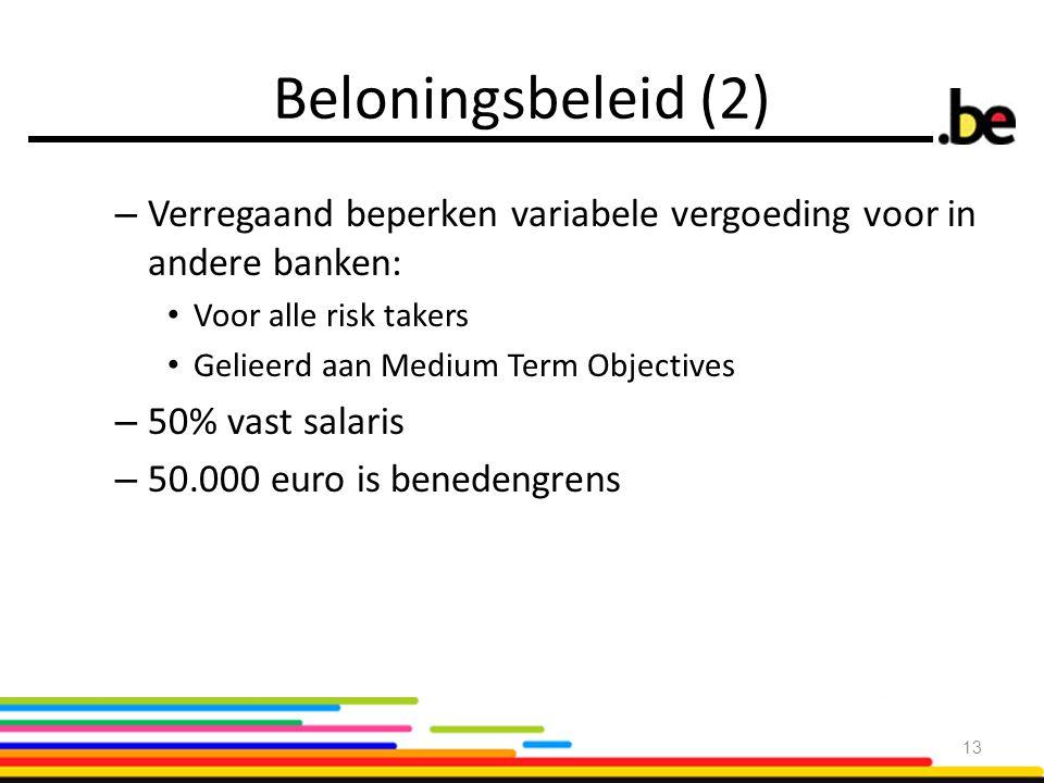 Beloningsbeleid (2) Verregaand beperken variabele vergoeding voor in andere banken: Voor alle risk takers.