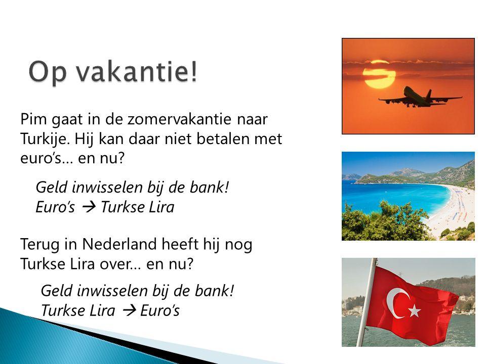 Op vakantie! Pim gaat in de zomervakantie naar Turkije. Hij kan daar niet betalen met euro's… en nu