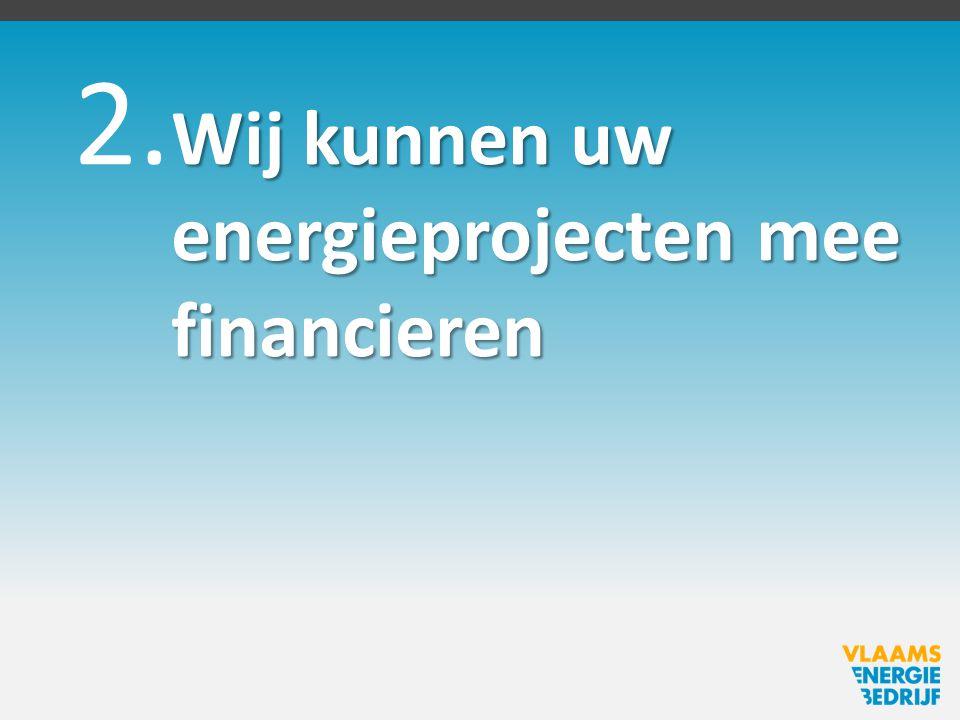 2. Wij kunnen uw energieprojecten mee financieren