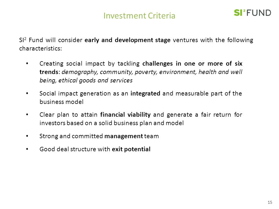 Investment Criteria SI2 Fund will consider early and development stage ventures with the following characteristics: