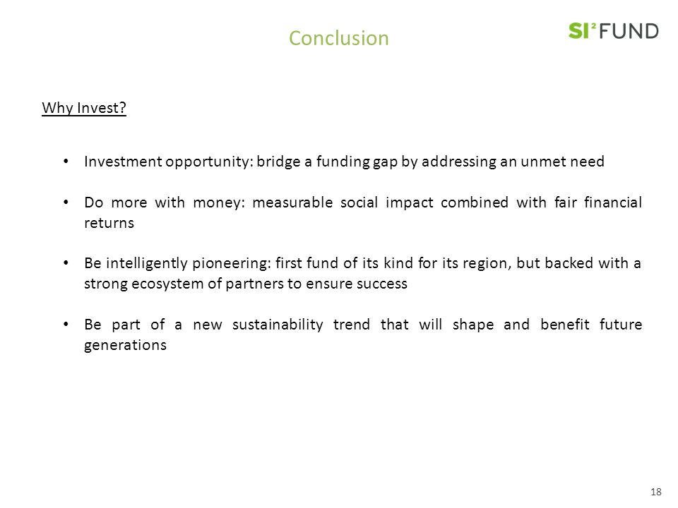 Conclusion Why Invest Investment opportunity: bridge a funding gap by addressing an unmet need.