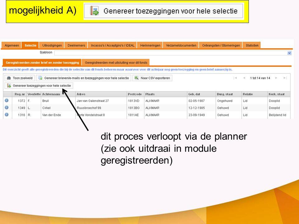 mogelijkheid A) dit proces verloopt via de planner (zie ook uitdraai in module geregistreerden)