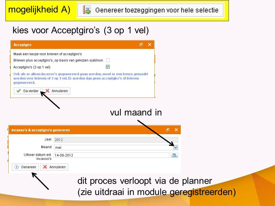 mogelijkheid A) kies voor Acceptgiro's (3 op 1 vel) vul maand in. dit proces verloopt via de planner.