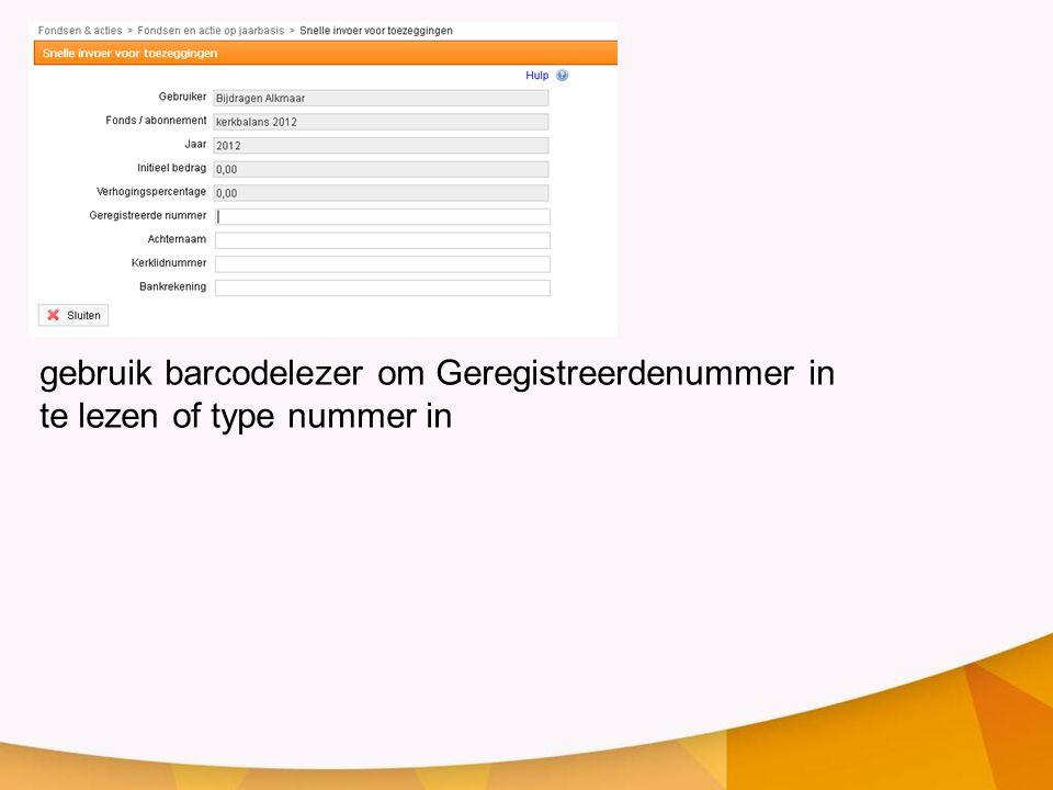 gebruik barcodelezer om Geregistreerdenummer in te lezen of type nummer in