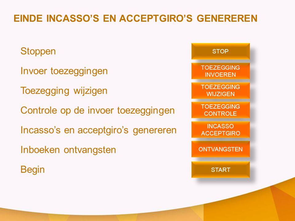 EINDE INCASSO'S EN ACCEPTGIRO'S GENEREREN Stoppen Invoer toezeggingen