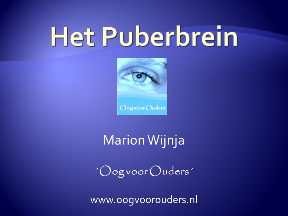 Het Puberbrein Marion Wijnja ´Oog voor Ouders´ www.oogvoorouders.nl