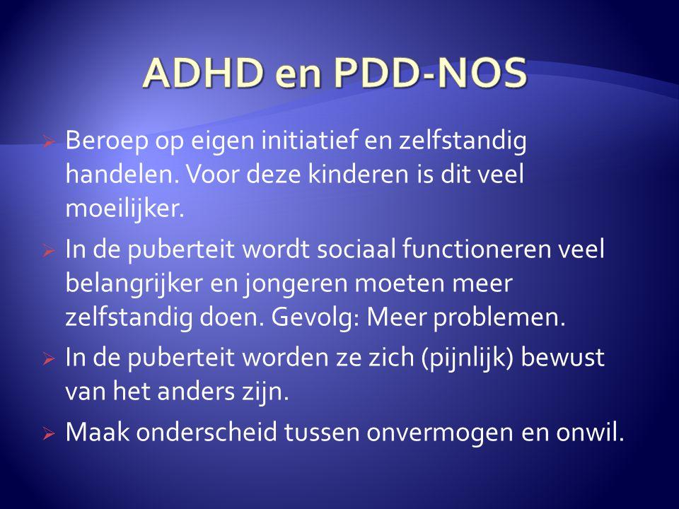 ADHD en PDD-NOS Beroep op eigen initiatief en zelfstandig handelen. Voor deze kinderen is dit veel moeilijker.