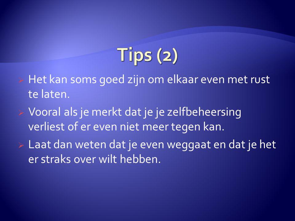 Tips (2) Het kan soms goed zijn om elkaar even met rust te laten.