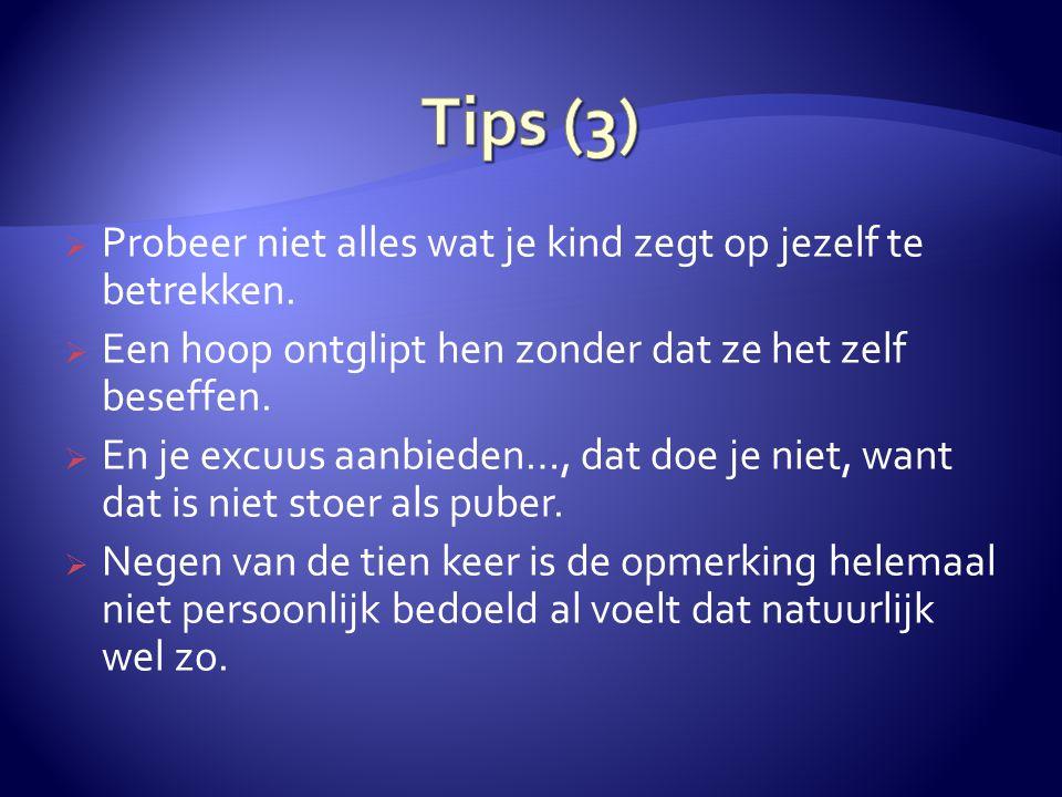 Tips (3) Probeer niet alles wat je kind zegt op jezelf te betrekken.