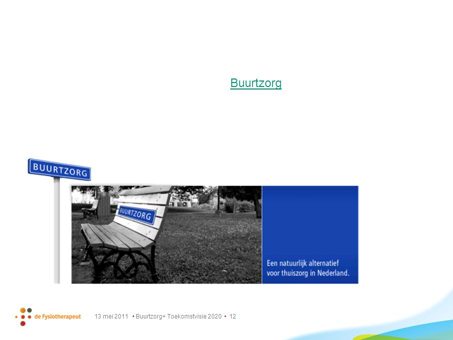 Buurtzorg 13 mei 2011 • Buurtzorg+ Toekomstvisie 2020 • 12