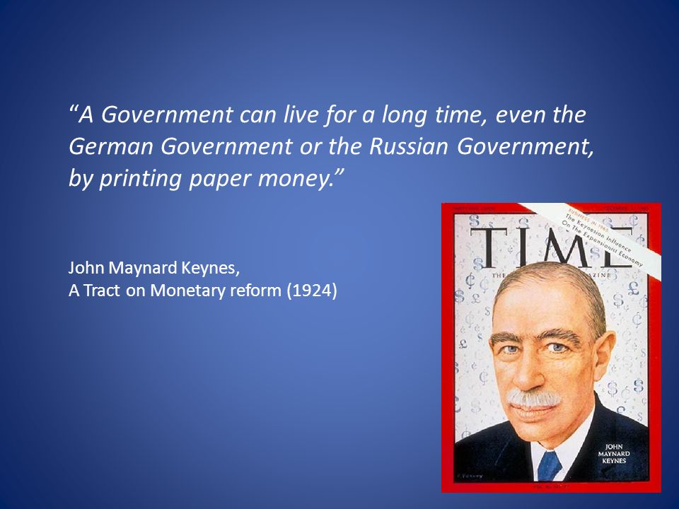 A Government can live for a long time, even the German Government or the Russian Government, by printing paper money.