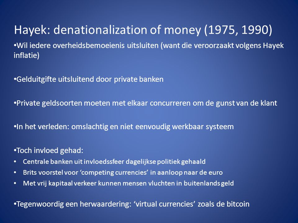 Hayek: denationalization of money (1975, 1990)