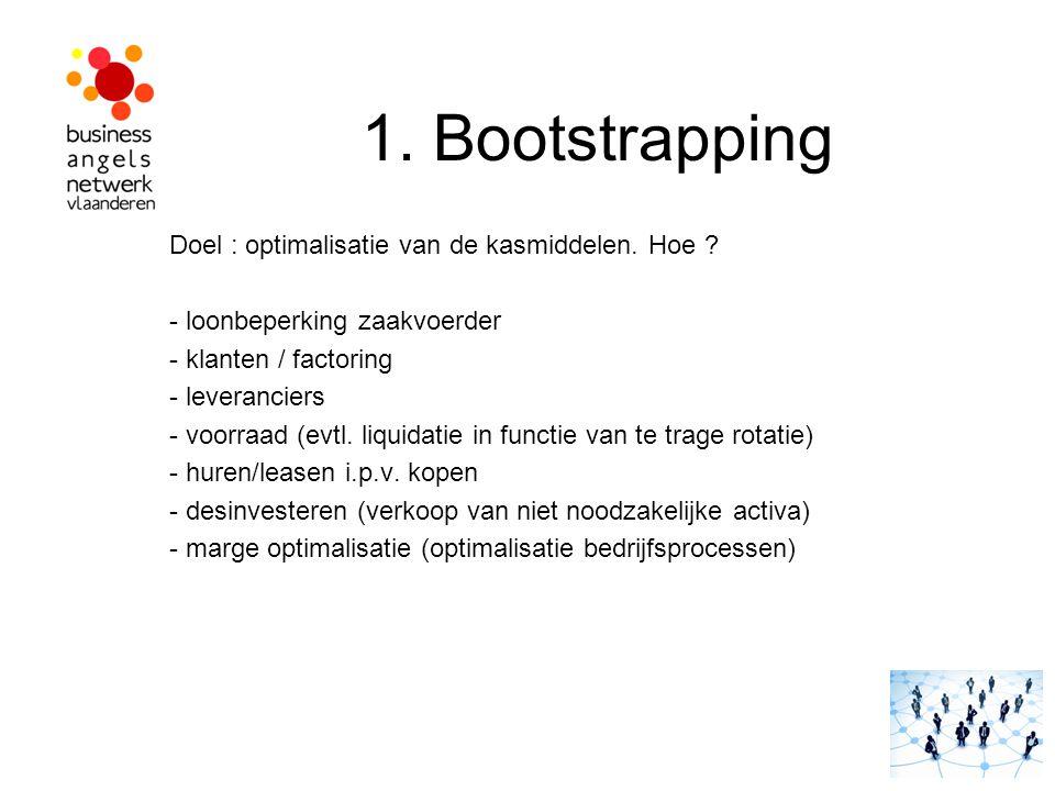 1. Bootstrapping Doel : optimalisatie van de kasmiddelen. Hoe