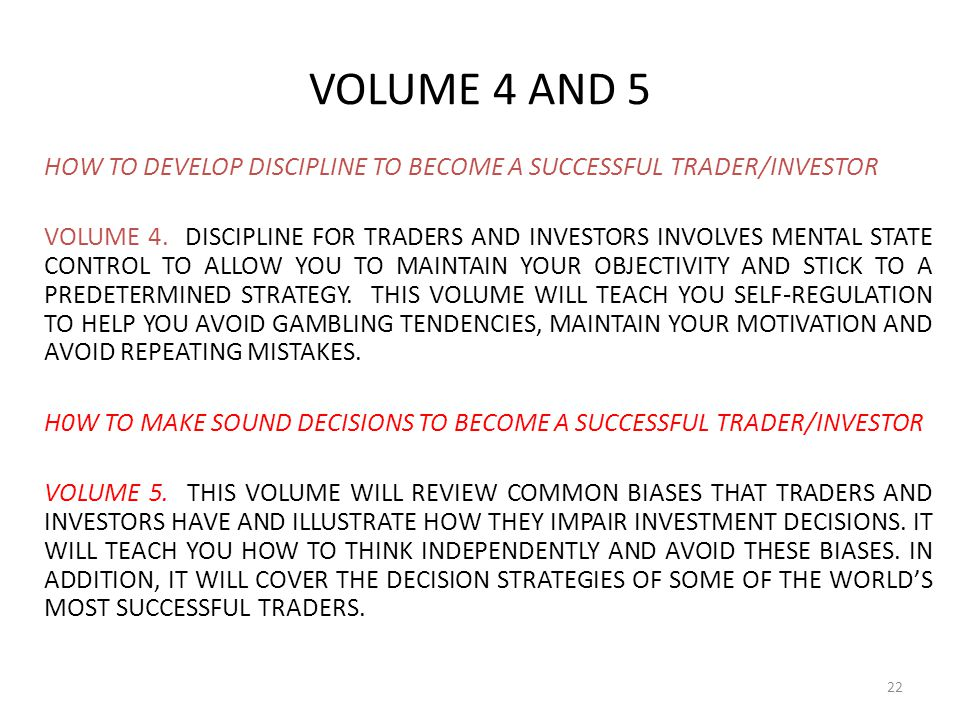 VOLUME 4 AND 5 HOW TO DEVELOP DISCIPLINE TO BECOME A SUCCESSFUL TRADER/INVESTOR.