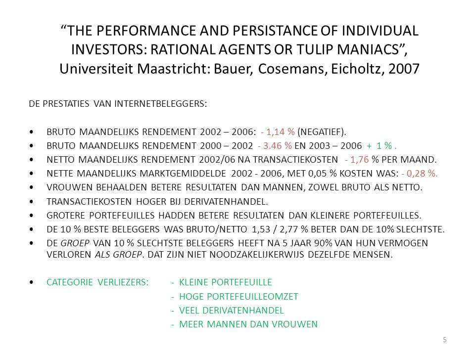 THE PERFORMANCE AND PERSISTANCE OF INDIVIDUAL INVESTORS: RATIONAL AGENTS OR TULIP MANIACS , Universiteit Maastricht: Bauer, Cosemans, Eicholtz, 2007