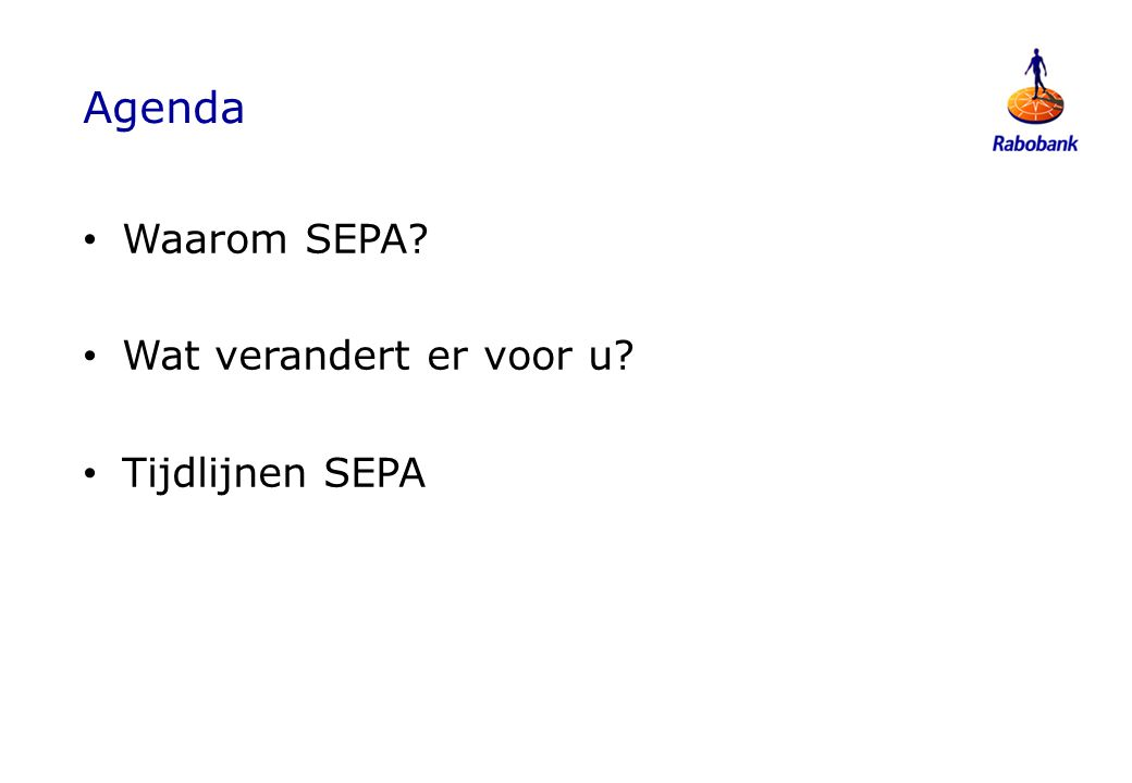 Agenda Waarom SEPA Wat verandert er voor u Tijdlijnen SEPA