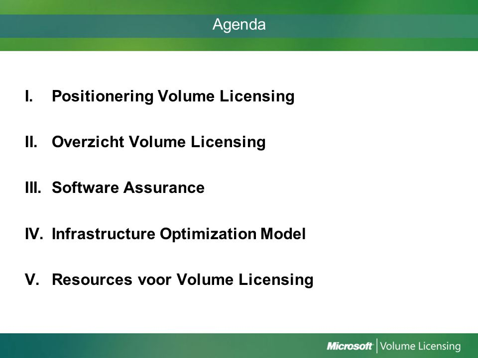 Agenda Positionering Volume Licensing. Overzicht Volume Licensing. Software Assurance. Infrastructure Optimization Model.