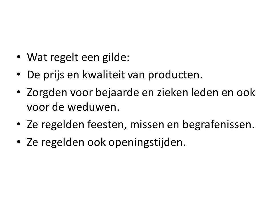 Wat regelt een gilde: De prijs en kwaliteit van producten. Zorgden voor bejaarde en zieken leden en ook voor de weduwen.
