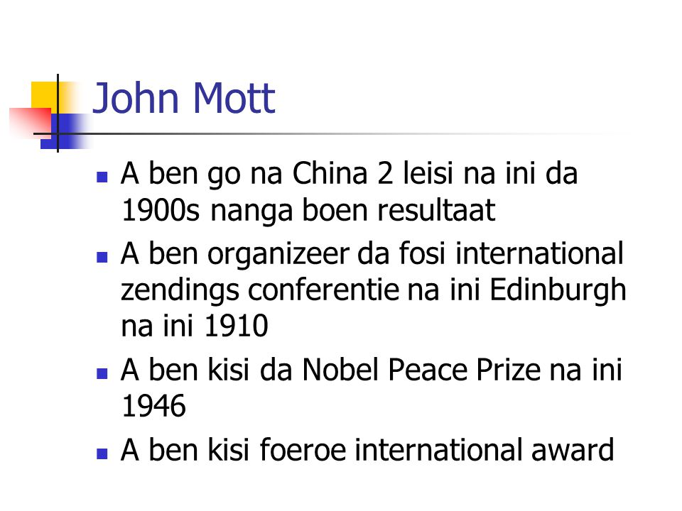 John Mott A ben go na China 2 leisi na ini da 1900s nanga boen resultaat.