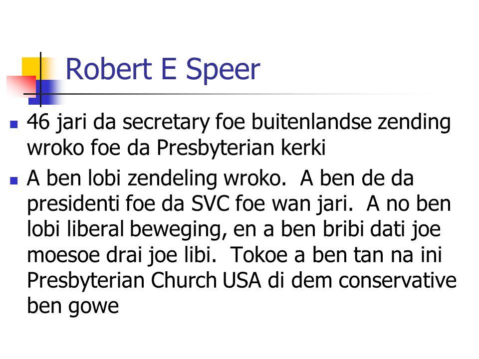 Robert E Speer 46 jari da secretary foe buitenlandse zending wroko foe da Presbyterian kerki.