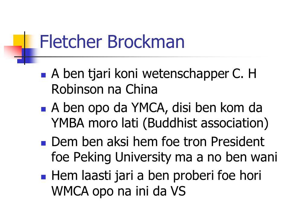 Fletcher Brockman A ben tjari koni wetenschapper C. H Robinson na China. A ben opo da YMCA, disi ben kom da YMBA moro lati (Buddhist association)