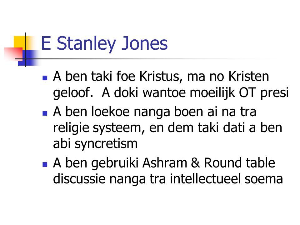 E Stanley Jones A ben taki foe Kristus, ma no Kristen geloof. A doki wantoe moeilijk OT presi.