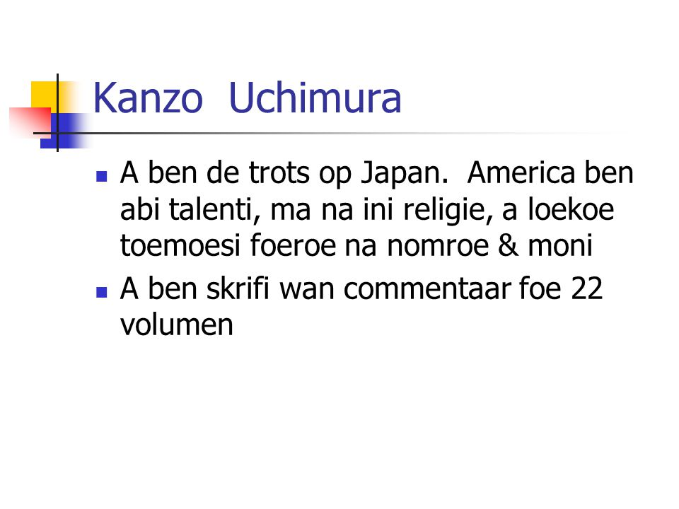 Module 9 Lesson 9 Kanzo Uchimura. A ben de trots op Japan. America ben abi talenti, ma na ini religie, a loekoe toemoesi foeroe na nomroe & moni.