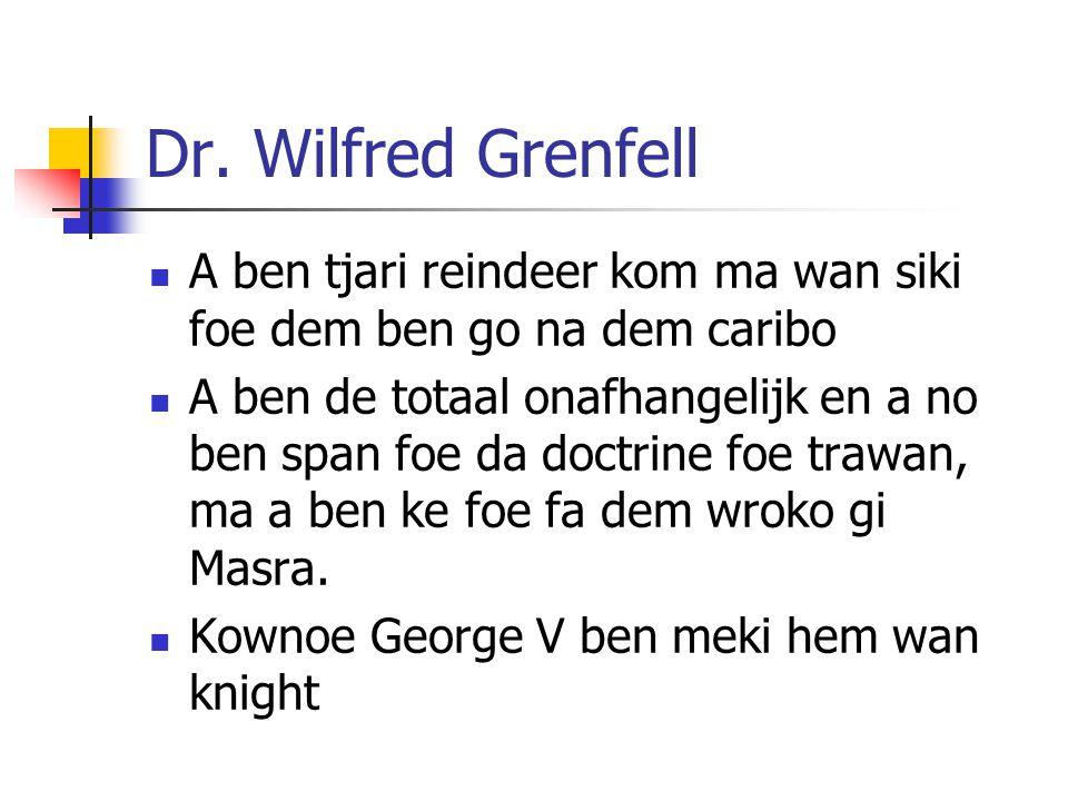Dr. Wilfred Grenfell A ben tjari reindeer kom ma wan siki foe dem ben go na dem caribo.