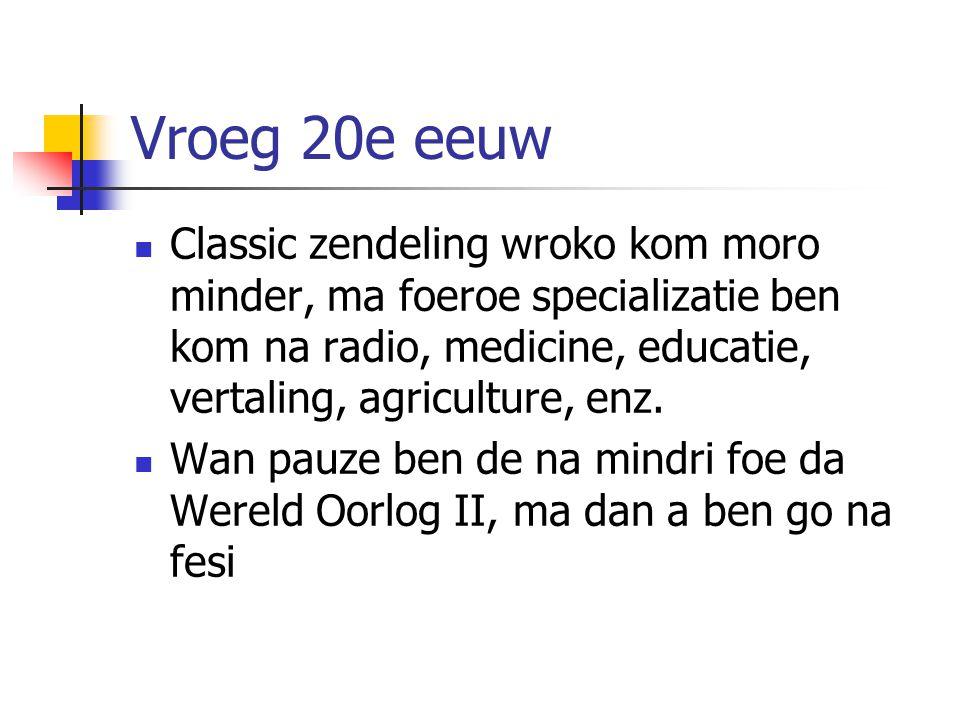 Vroeg 20e eeuw Classic zendeling wroko kom moro minder, ma foeroe specializatie ben kom na radio, medicine, educatie, vertaling, agriculture, enz.