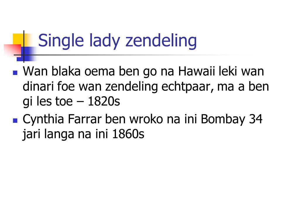 Module 9 Lesson 9 Single lady zendeling. Wan blaka oema ben go na Hawaii leki wan dinari foe wan zendeling echtpaar, ma a ben gi les toe – 1820s.
