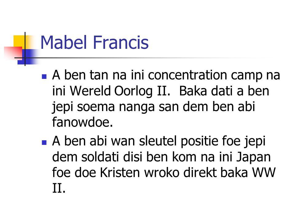 Mabel Francis A ben tan na ini concentration camp na ini Wereld Oorlog II. Baka dati a ben jepi soema nanga san dem ben abi fanowdoe.