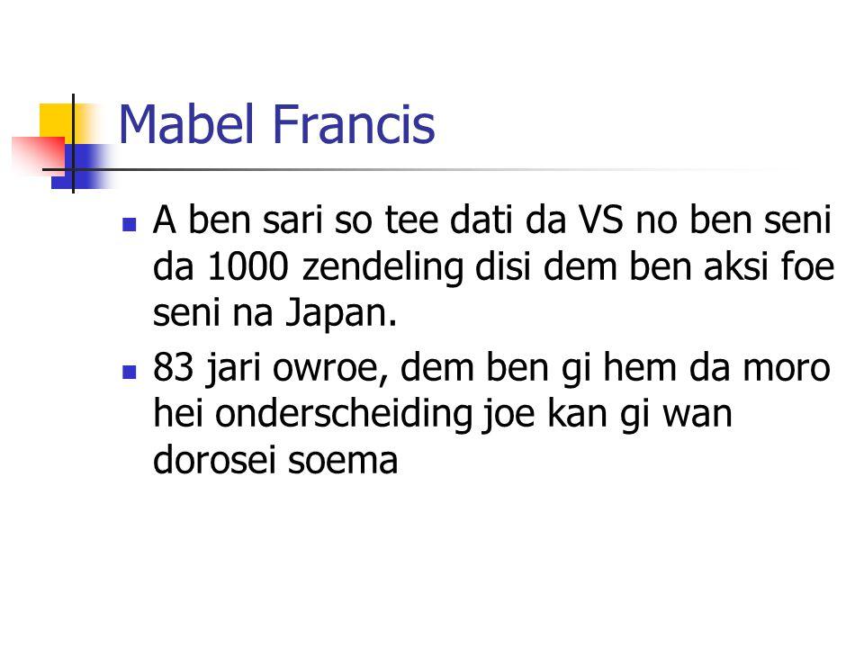 Module 9 Lesson 9 Mabel Francis. A ben sari so tee dati da VS no ben seni da 1000 zendeling disi dem ben aksi foe seni na Japan.