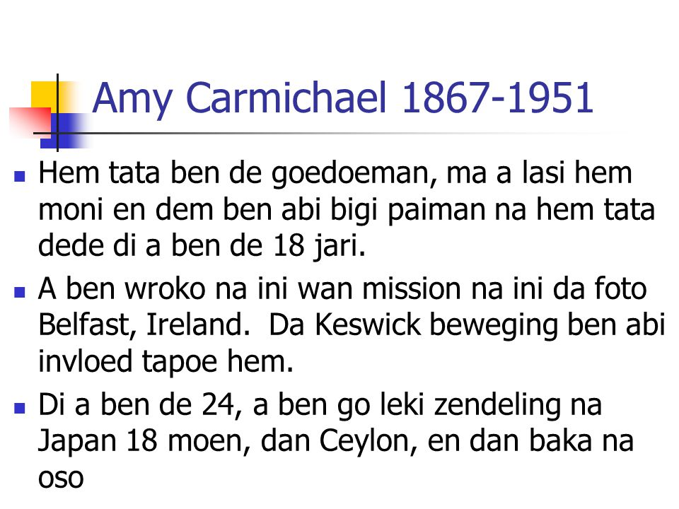 Amy Carmichael 1867-1951 Hem tata ben de goedoeman, ma a lasi hem moni en dem ben abi bigi paiman na hem tata dede di a ben de 18 jari.