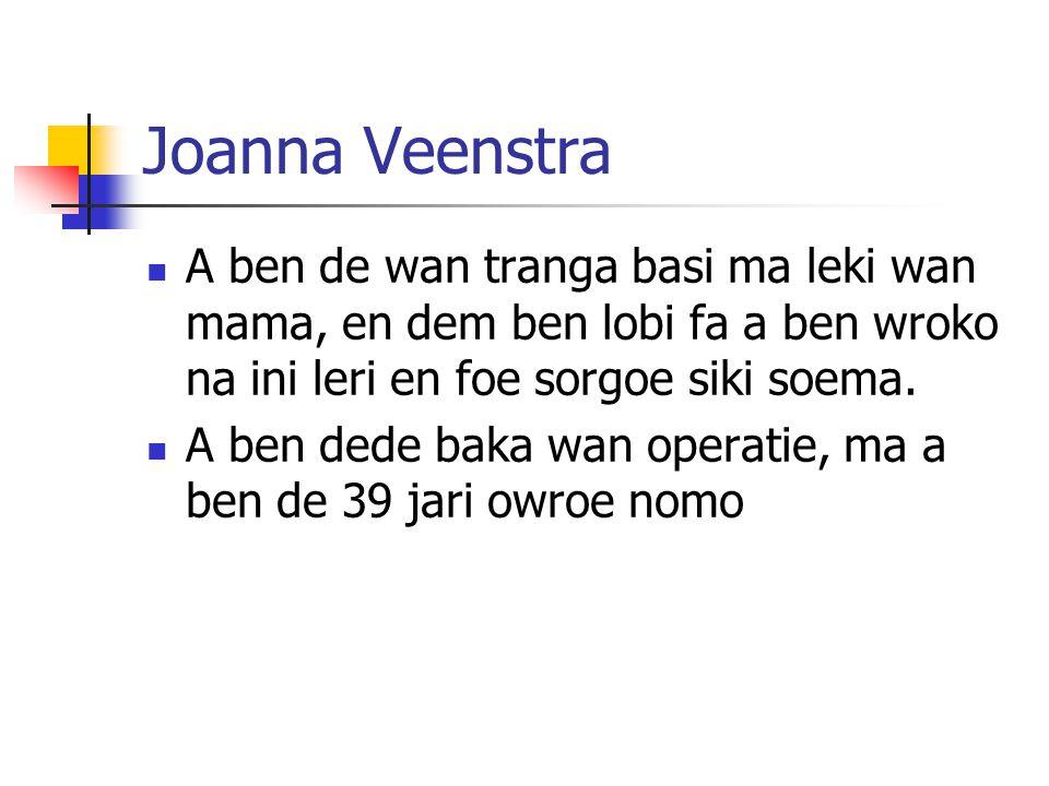 Joanna Veenstra A ben de wan tranga basi ma leki wan mama, en dem ben lobi fa a ben wroko na ini leri en foe sorgoe siki soema.