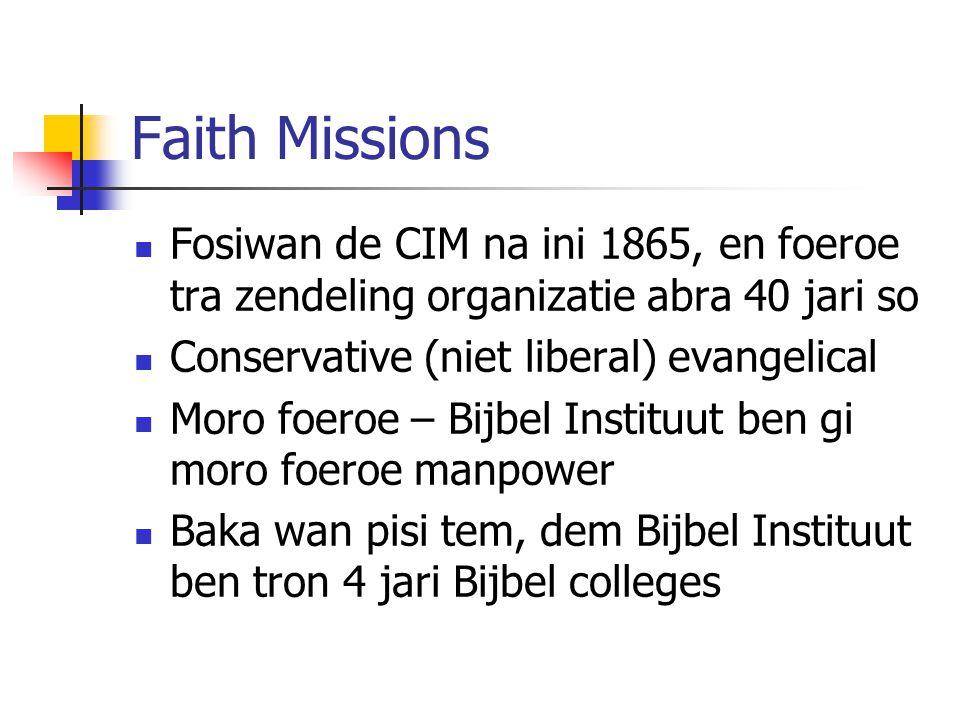 Faith Missions Fosiwan de CIM na ini 1865, en foeroe tra zendeling organizatie abra 40 jari so. Conservative (niet liberal) evangelical.
