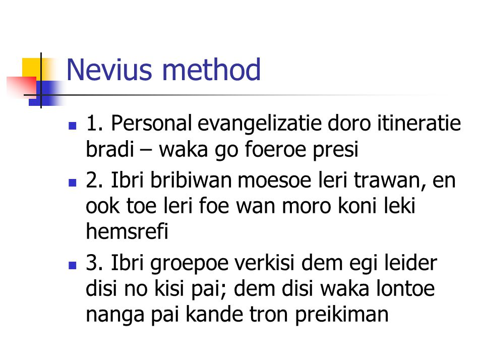 Nevius method 1. Personal evangelizatie doro itineratie bradi – waka go foeroe presi.