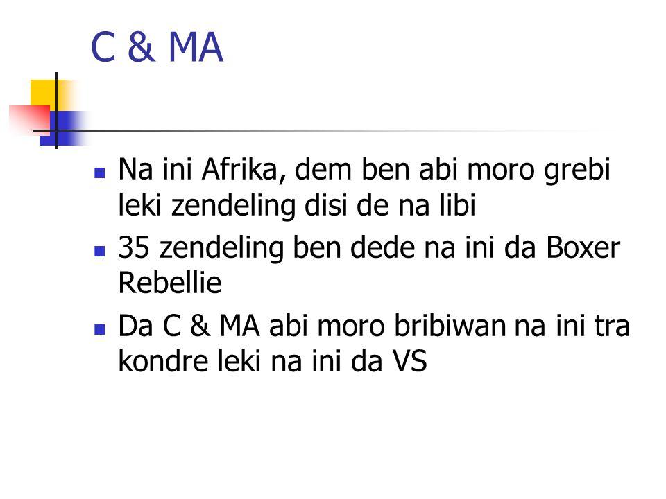 C & MA Na ini Afrika, dem ben abi moro grebi leki zendeling disi de na libi. 35 zendeling ben dede na ini da Boxer Rebellie.