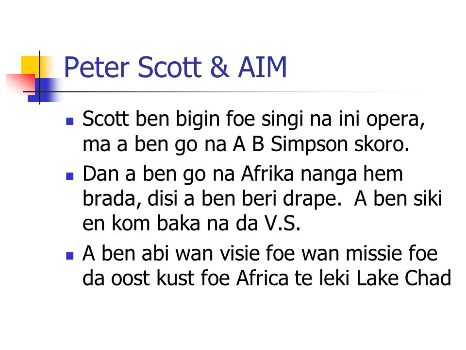 Peter Scott & AIM Scott ben bigin foe singi na ini opera, ma a ben go na A B Simpson skoro.