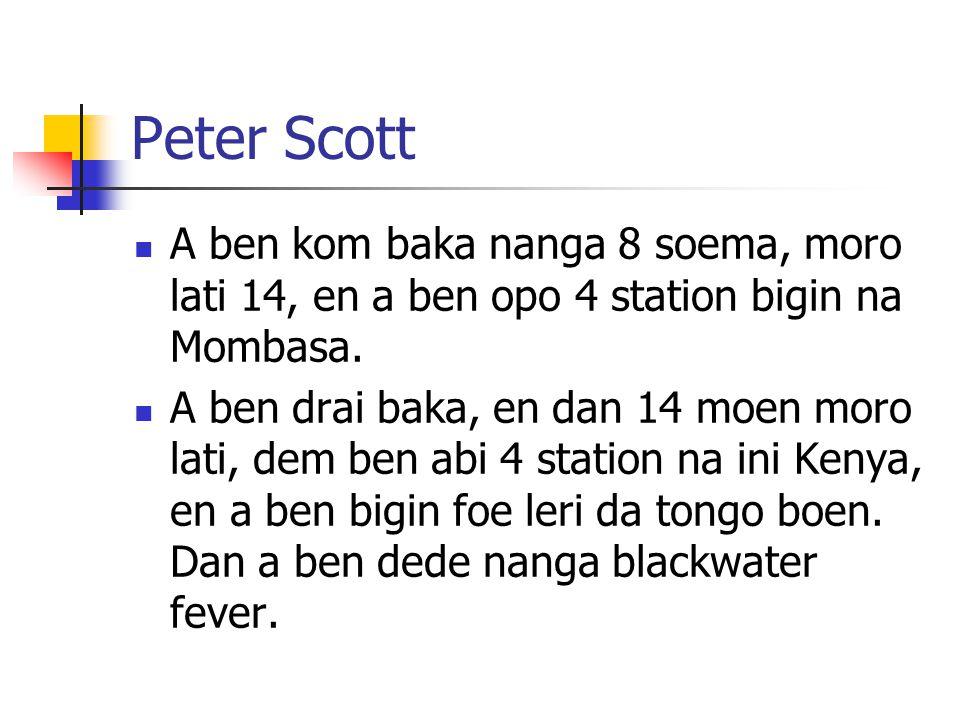 Peter Scott A ben kom baka nanga 8 soema, moro lati 14, en a ben opo 4 station bigin na Mombasa.